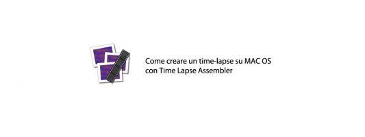 Tutorial | Come realizzare un time-lapse gratis con Time Lapse Assembler per Mac